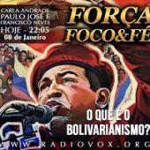 Força, Foco & Fé - O que é o Bolivarianismo?
