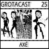 GROTACAST #25 - AXÉ